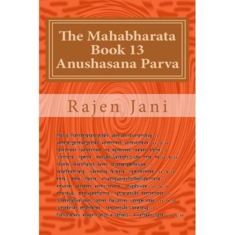 The Mahabharata Book 13 Anushasana Parva by Rajen Jani